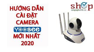 Hướng dẫn cài đặt và sử dụng Camera Yoosee 3 râu chi tiết nhất 2019 - www.shopcongnghe24h.vn