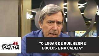 """O lugar de Guilherme Boulos é na cadeia""   Marco Antonio Villa"