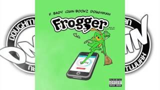 V BADY X QUIN BOOKZ X DOUGHMAN  - FROGGER #DMN AUDIO