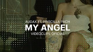 Audax Ft. Priscilla Pach - My Angel (video clipe oficial)