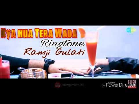 Kya hua Tera wada - New Hindi song ringtone - ( Ramji Gulati )