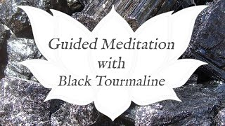 Guided Meditation with... Black Tourmaline | Stone of Protection | Crystal Healing