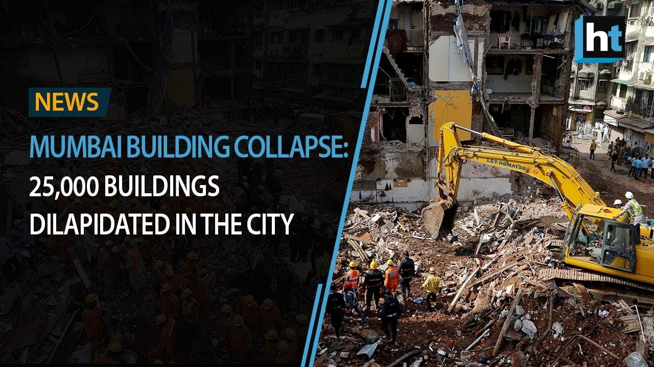 Mumbai building collapse: 25,000 buildings dilapidated in the city