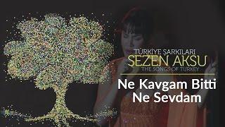 Sezen Aksu - Ne Kavgam Bitti Ne Sevdam | Türkiye Şarkıları  - The Songs of Turkey