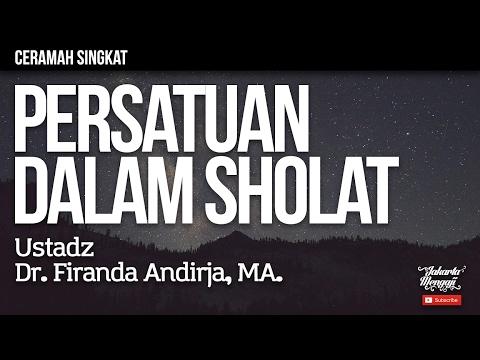 Ceramah Singkat : Persatuan Dalam Sholat - Ustadz Dr. Firanda Andirja, MA.