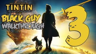 The Adventures of Tintin - The Adventures of TinTin | Black Guy Walkthrough Part 3 | (XBOX 360/PS3/PC) (Let's Play/Playthrough)