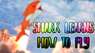 SHARK LEARNS HOW TO FLY (Learn to fly 3)