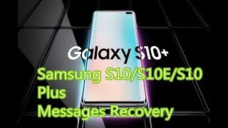 How to recover Deleted/Lost Messages from samsung s10/s10 e/s10 plus?
