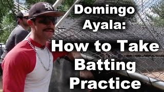 How to Take Batting Practice with Domingo Ayala