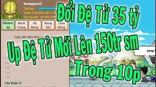 Ngọc Rồng Online - Đổi Đệ Tử 35 Tỷ Và Up Lại Đệ Tử Mới Lên 150tr Trong 10p