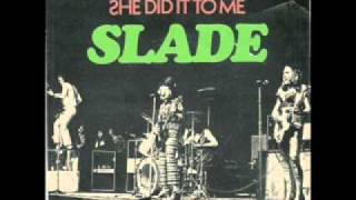 Watch Slade She Did It To Me video