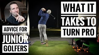 What it takes to turn pro? + Advice for junior golfers...