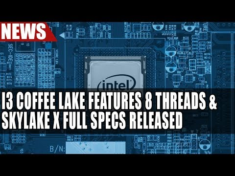 i3 Coffee Lake Features 8 Threads & Intel Skylake X Full Specs Released