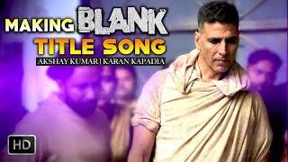 Making Of Blank Title Song Ft. Akshay Kumar | Karan Kapadia | Blank Movie Song | Sunny Deol
