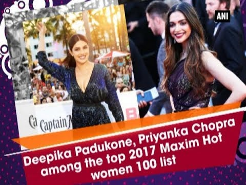Deepika Padukone, Priyanka Chopra among the top 2017 Maxim Hot women 100 list - Bollywood News