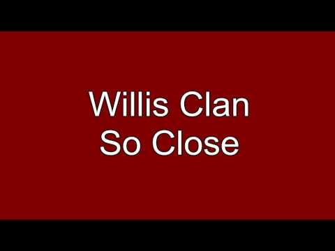 The Willis Clan - So Close