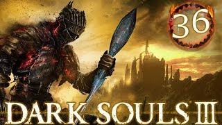 Dark Souls 3 Part 36 - OVERCONFIDENCE