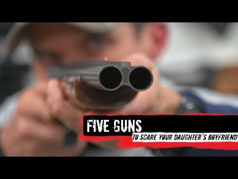 Top 5 Guns To Scare Your Daughter s Boyfriend