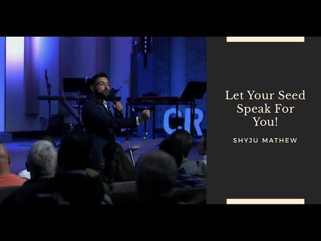Let Your Seed Speak For You! Pastor Shyju Mathew