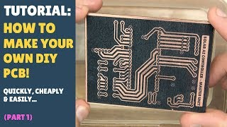 TUTORIAL: How to Make Your Own DIY PCBs! - Part 1 - Quick, Cheap & Easy! (Toner, Acetone & No Heat)