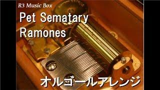 Pet Sematary/Ramones【オルゴール】