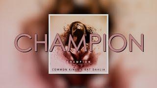 Champion Common Kings Feat Kat Dahlia