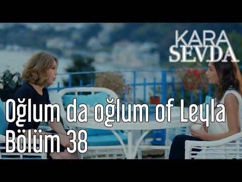 Kara Sevda 38. Bölüm - Oğlum da Oğlum Of Leyla