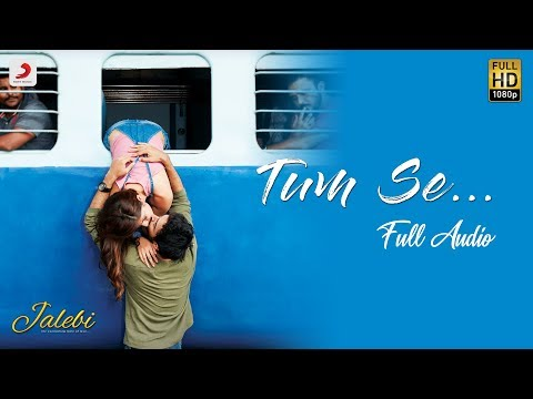 Tum Se –  Full Audio | Jalebi | Jubin Nautiyal | Varun Mitra | Rhea Chakraborty | Samuel & Akanksha