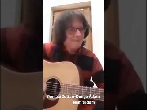 Pomázi Zoltán - Dongó Ádám : Nem tudom