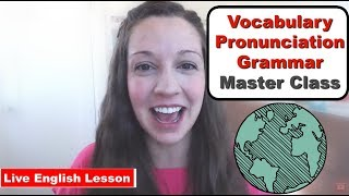Master Class: Vocabulary, Pronunciation, Grammar with Vanessa