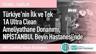 Türkiye'nin İlk ve Tek 1A Ultra Clean Ameliyathane Donanımı, NPİSTANBUL Beyin Hastanesi'nde