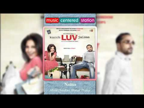 Naina - Kuch love jaisaa - Mohit Chauhan Monali Thakur - Complete...
