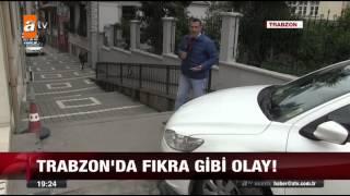 Trabzon'da fıkra gibi olay - atv Ana Haber