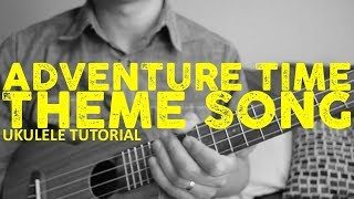 Adventure Time Theme Song - Ukulele Tutorial - Chords - How To Play
