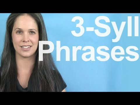 How To Pronounce 3-Syllable Phrases – American English