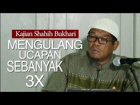 Kajian Shahih Bukhari: Mengulangi Ucapan Dalam Hal Agama Sebanyak 3 Kali - Ustadz Abu Saad, M.A