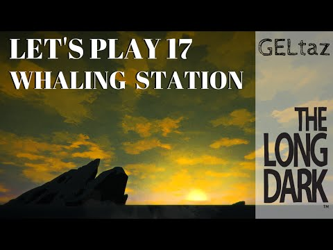 The long dark: Let's Play #17 Whaling Station