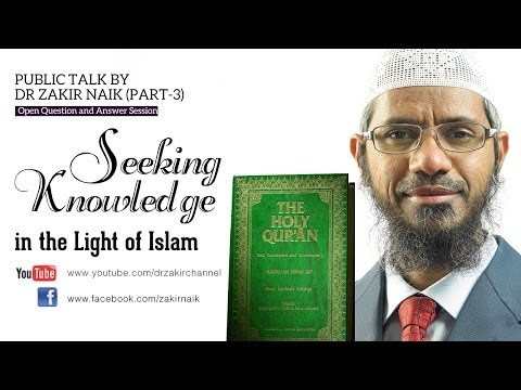 Seeking Knowledge In The Light Of Islam By Dr Zakir Naik | Part 3 | Q&a video