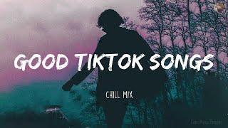 Download lagu Good Tiktok Songs ~ Chill Mix