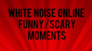 White Noise Online Scary/Funny Moments w/ Myste!