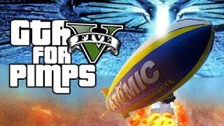 Blimp-dependence Day - GTA 5 for Pimps - (Ep 05)