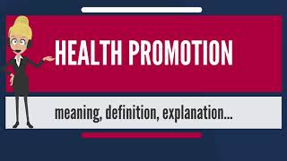 What is HEALTH PROMOTION? What does HEALTH PROMOTION mean? HEALTH PROMOTION meaning