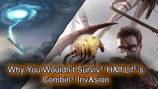 Why You Wouldn't Survive Half Life's Combine Invasion