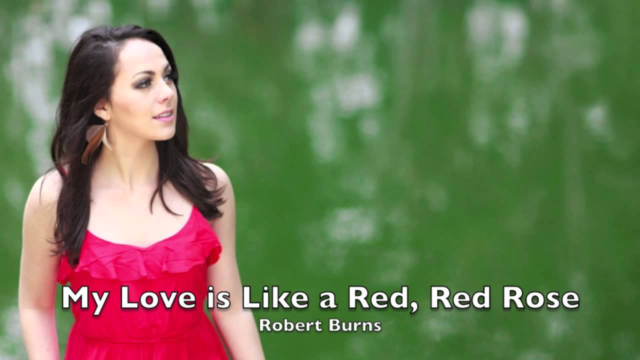 my love is like a red My love is like a red, red rose: that's newly sprung in june : my love is like the melody: that's sweetly played in tune as fair art thou, my bonnie lass,.