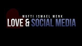 Love & Social Media – Mufti Ismael Menk – Reminder