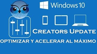 OPTIMIZAR Y ACELERAR WINDOWS 10 CREATORS UPDATE AL MÁXIMO