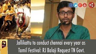 Jallikattu to conduct chennai every year as Tamil Festival: RJ Balaji Request TN Govt