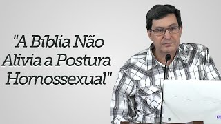 """""""A Bíblia Não Alivia a Postura Homossexual"""" - Solano Portela"""