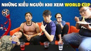 CrisDevilGamer và NHỮNG KIỂU NGƯỜI KHI XEM WORLD CUP
