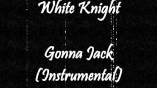White Knight Gonna Jack Instrumental